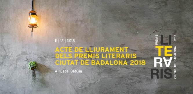 Aquest proper dimarts, 11 de desembre, es lliuren a l'Espai Betúlia els Premis Literaris Ciutat de Badalona 2018